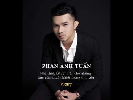 Marry độc quyền: NTK Phan Anh Tuấn - đại diện của những xúc cảm trong tình yêu