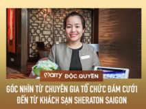 MARRY độc quyền: Góc nhìn từ chuyên gia tổ chức đám cưới đến từ khách sạn Sheraton Saigon Hotel & Tower